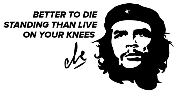 "stickers che guevara citation autocollant che guevara noir ""BETTER TO DIE STANDING THAN LIVE ON YOUR KNEES "" (mieux vaut mourir debout que de vivre sur vos genoux)"